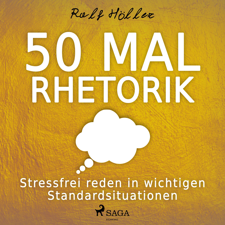 Image of   50 Mal Rhetorik - Stressfrei reden in wichtigen Standardsituationen - E-lydbog