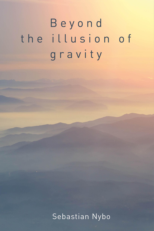 Beyond the illusion of gravity - e-bog fra N/A på bog & mystik