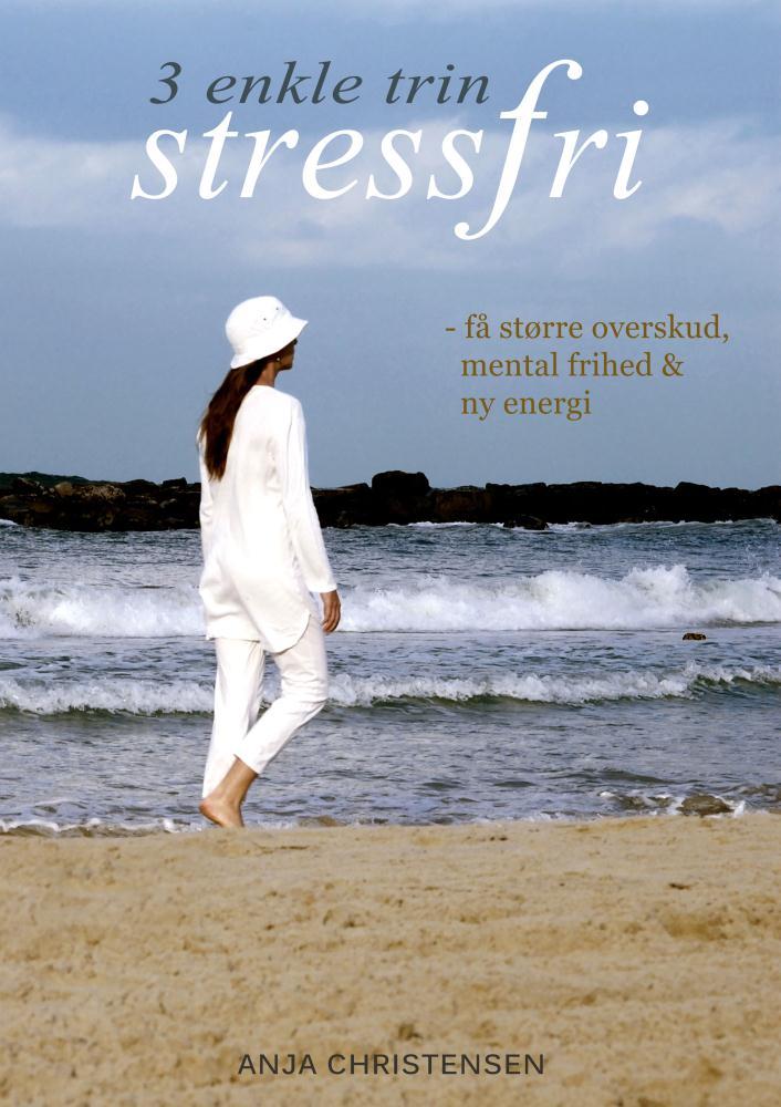 N/A Stressfri! 3 enkle trin - få større overskud, mental frihed og ny energi - e-bog på bog & mystik