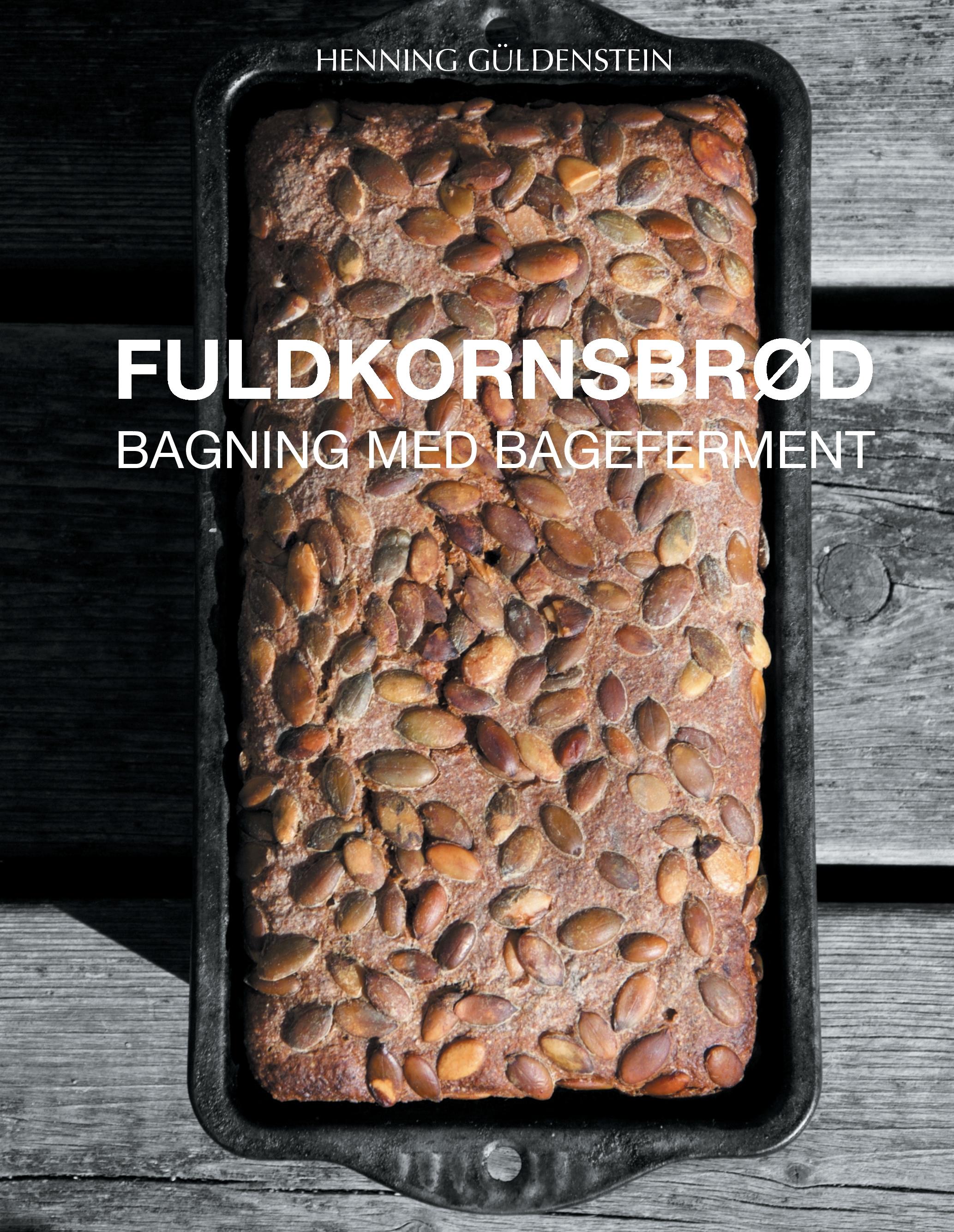 N/A – Fuldkornsbrød - bagning med bageferment - e-bog fra bog & mystik
