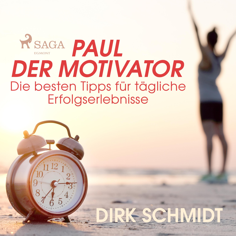 Paul der Motivator - Die besten Tipps für tägliche Erfolgserlebnisse - E-lydbog