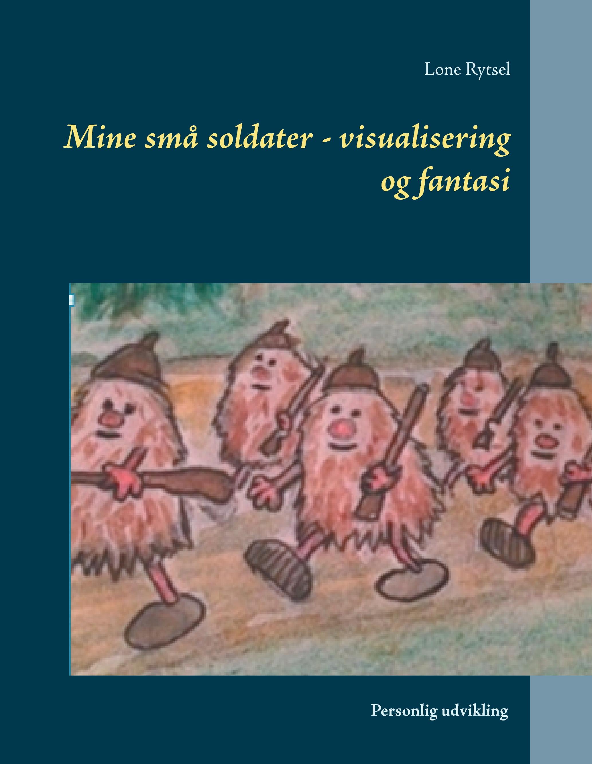 N/A – Mine små soldater - visualisering og fantasi - e-bog fra bog & mystik