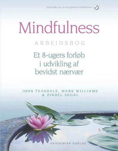 Mindfulness Arbejdsbog: Et 8-ugers forløb i udvikling af bevidst nærvær