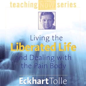 Lydbog - Living the Liberated Life and Dealing with the Pain-Body - Eckhart Tolle