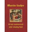 Martin Luther. Kristi nadverord står stadig fast - E-bog