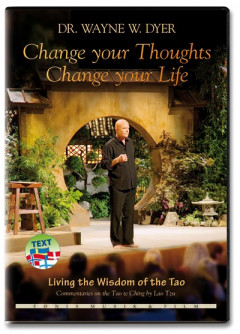 Change Your Thoughts - Change Your Life - Wayne W. Dyer
