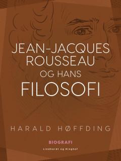 Jean-Jacques Rousseau og hans filosofi - E-bog