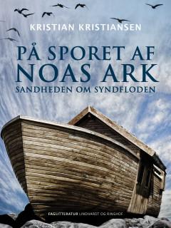På sporet af Noas ark. Sandheden om syndfloden - E-bog