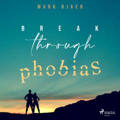Break Through Phobias - E-lydbog