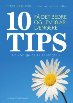10 TIPS - Få det bedre og lev 10 år længere - E-bog
