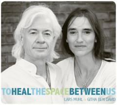 To Heal The Space Between Us - Lars Muhl og Githa Ben-David