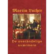 Martin Luther - De overåndelige sværmere - E-bog