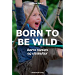 Born to be wild - børns tumlen og slåskultur - E-bog