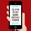 Få styr på dit barns digitale verden - E-lydbog