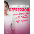 Depression: om konsten att hålla sig uppe - E-bog