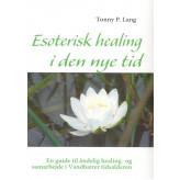 Esoterisk healing i den nye tid Tonny P. Lang