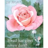 Hvad har givet rosen duft? Eva Matjeka