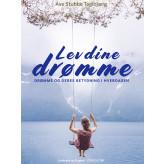 Lev dine drømme. Drømme og deres betydning i hverdagen - E-bog Åse Stubbe Teglbjærg