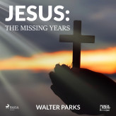 Jesus: The Missing Years - E-lydbog Walter Parks