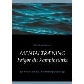 Mentaltræning. Frigør dit kampinstinkt - E-bog Per Michael Jensen