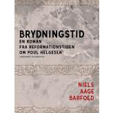 Brydningstid - En roman fra reformationstiden om Poul Helgesen - E-bog Niels Aage Barfoed