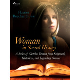 Woman in Sacred History: A Series of Sketches Drawn from Scriptural, Historical, and Legendary Sources - E-bog Harriet Beecher-Stowe