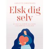 Elsk dig selv. 22 veje til større selvværd, ligeværd og livsglæde - E-bog Liselotte Christensen