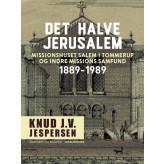 Det halve Jerusalem. Missionshuset Salem i Tommerup og Indre Missions Samfund 1889-1989 - E-bog Knud J.v. Jespersen