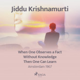 When One Observes a Fact Without Knowledge Then One Can Learn - Amsterdam 1967 - E-lydbog Jiddu Krishnamurti