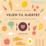 Vejen til hjertet. Kostomlægning, selvindsigt og motion - E-lydbog Anne Larsen