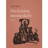 Det kristne menneskeliv. Del 2 - E-bog Emil Koch