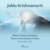 Where There Is Pleasure There Is the Shadow of Pain - Amsterdam 1967 - E-lydbog Jiddu Krishnamurti