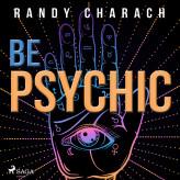 Be Psychic - E-lydbog Randy Charach