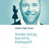 Hvordan skal jeg leve mit liv, Kierkegaard? - E-lydbog Anders Fogh Jensen