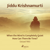When the Mind Is Completely Quiet, How Can There Be Time? - Gstaad 1965 - E-lydbog Jiddu Krishnamurti
