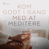 Kom godt i gang med at meditere - E-lydbog Metta Myrna