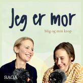 Jeg er mor - Mig og min krop - E-lydbog Julie Bruhn Højsgaard, Laura Vilsgaard