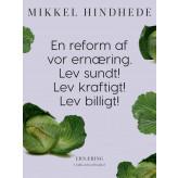 En reform af vor ernæring. Lev sundt! Lev kraftigt! Lev billigt! - E-bog Mikkel Hindhede