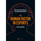 The human factor in esport - E-bog Morten Saxtorff Andreasen, Trine Bjerremand Caspersen