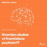 Moderne Idéer: Hvordan skaber vi fremtidens psykiatri? - E-lydbog Merete Nordentoft