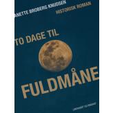 To dage til fuldmåne - E-bog Anette Broberg Knudsen