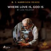 B. J. Harrison Reads Where Love Is, God Is - E-lydbog Leo Tolstoy