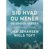 Sig hvad du mener - og undgå stress - E-bog Niels Toft, Jan Johansen