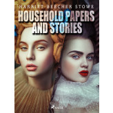 Household Papers and Stories - E-bog Harriet Beecher-Stowe