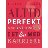 Altid perfekt? Find balancen i et liv med karriere - E-bog Eileen Klitvad