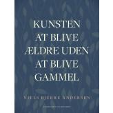 Kunsten at blive ældre uden at blive gammel - E-bog Niels Bjerre Andersen