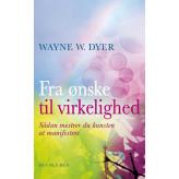 Fra ønske til virkelighed Wayne W. Dyer