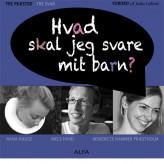 Hvad skal jeg svare mit barn? Benedicte Hammer Præstholm, Nana Hauge og Niels Hviid