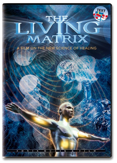 The Living Matrix - The New Science Of Self-Healing