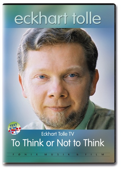 To think or not to think - Eckhart Tolle